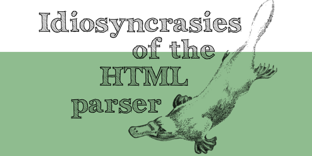 Idiosyncrancies of the HTML parser - The HTML Parser Book
